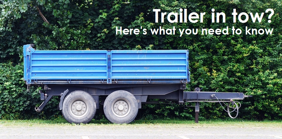 Trailer in tow? Here's what you need to know…