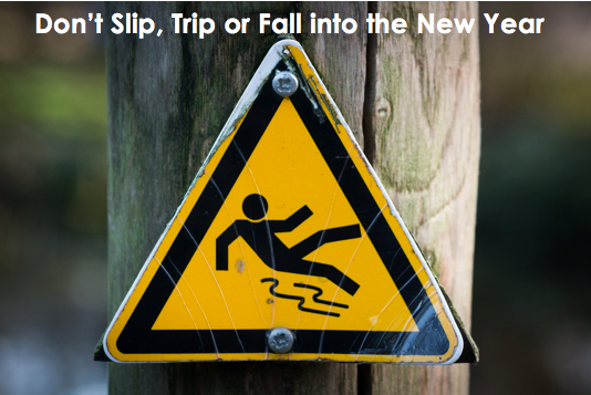 Don't Slip, Trip or Fall into the New Year